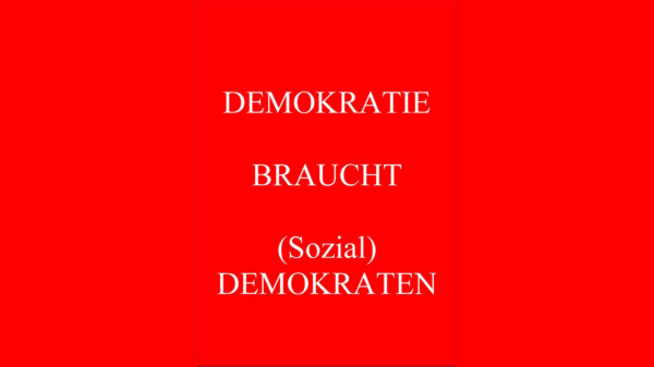 DEMOKRATIE BRAUCHT (Sozial) DEMOKRATEN